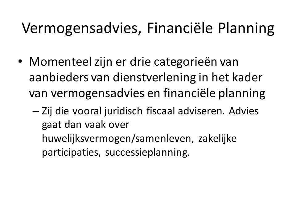 Vermogensadvies, Financiële Planning • Momenteel zijn er drie categorieën van aanbieders van dienstverlening in het kader van vermogensadvies en financiële planning – Zij die vooral juridisch fiscaal adviseren.