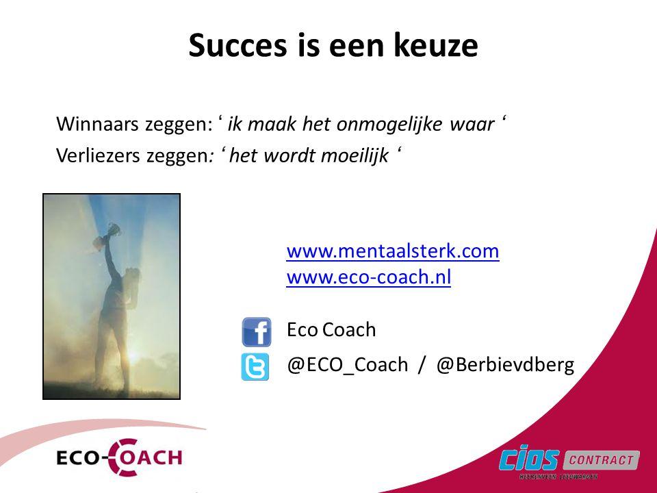 3 Succes is een keuze Winnaars zeggen: ' ik maak het onmogelijke waar ' Verliezers zeggen: ' het wordt moeilijk ' www.mentaalsterk.com www.eco-coach.n