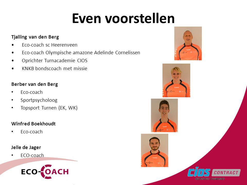 3 Even voorstellen Tjalling van den Berg • Eco-coach sc Heerenveen • Eco-coach Olympische amazone Adelinde Cornelissen • Oprichter Turnacademie CIOS •