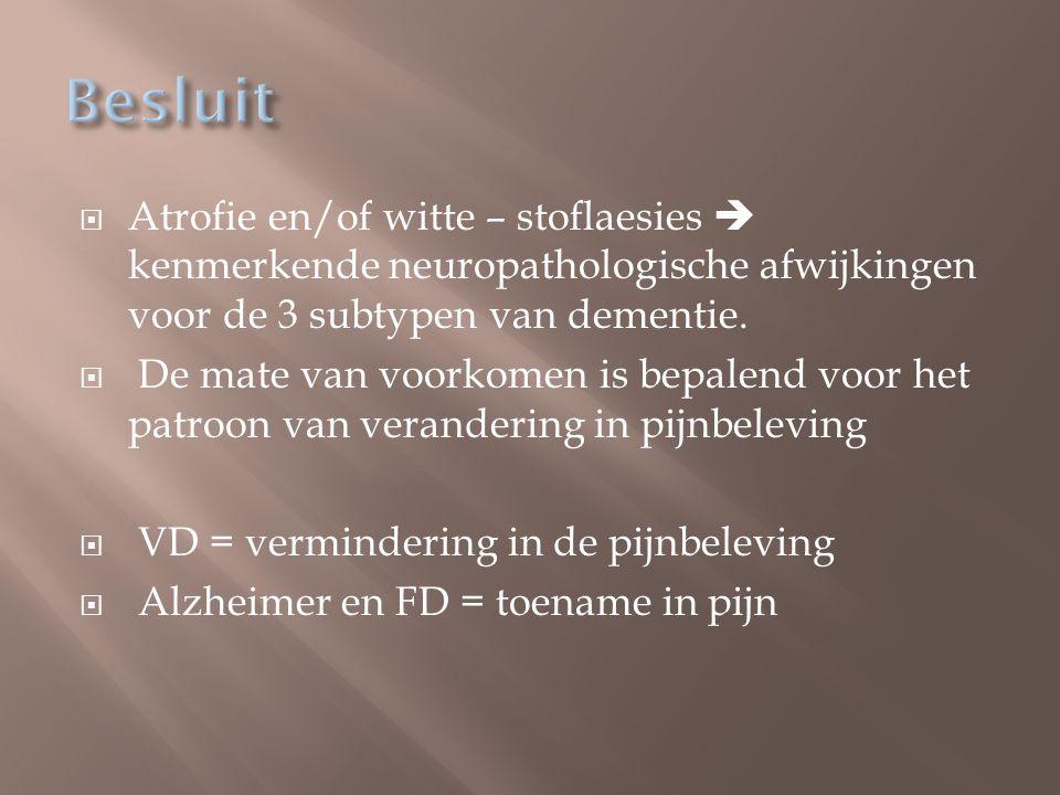  Atrofie en/of witte – stoflaesies  kenmerkende neuropathologische afwijkingen voor de 3 subtypen van dementie.  De mate van voorkomen is bepalend