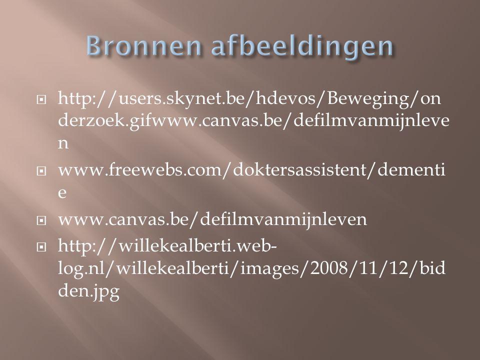  http://users.skynet.be/hdevos/Beweging/on derzoek.gifwww.canvas.be/defilmvanmijnleve n  www.freewebs.com/doktersassistent/dementi e  www.canvas.be/defilmvanmijnleven  http://willekealberti.web- log.nl/willekealberti/images/2008/11/12/bid den.jpg