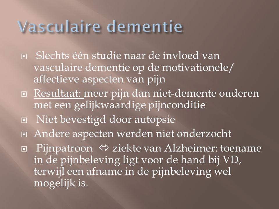  Slechts één studie naar de invloed van vasculaire dementie op de motivationele/ affectieve aspecten van pijn  Resultaat: meer pijn dan niet-demente