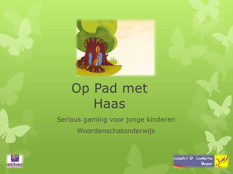 Op Pad met Haas Serious gaming voor jonge kinderen Woordenschatonderwijs