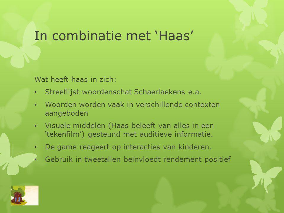 In combinatie met 'Haas' Wat heeft haas in zich: • Streeflijst woordenschat Schaerlaekens e.a. • Woorden worden vaak in verschillende contexten aangeb