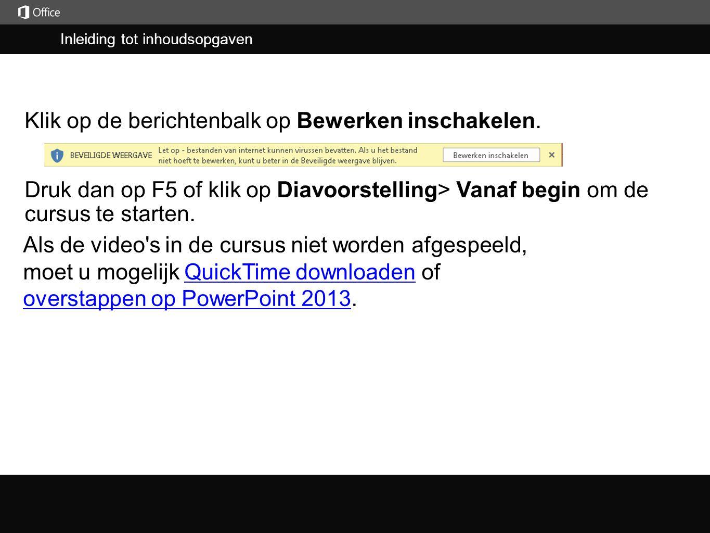 Inleiding tot inhoudsopgaven j Druk dan op F5 of klik op Diavoorstelling> Vanaf begin om de cursus te starten.