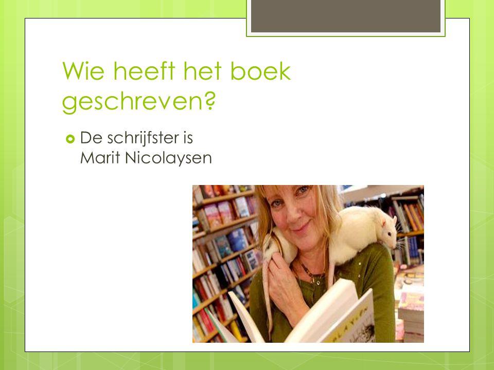 Wie heeft het boek geschreven?  De schrijfster is Marit Nicolaysen
