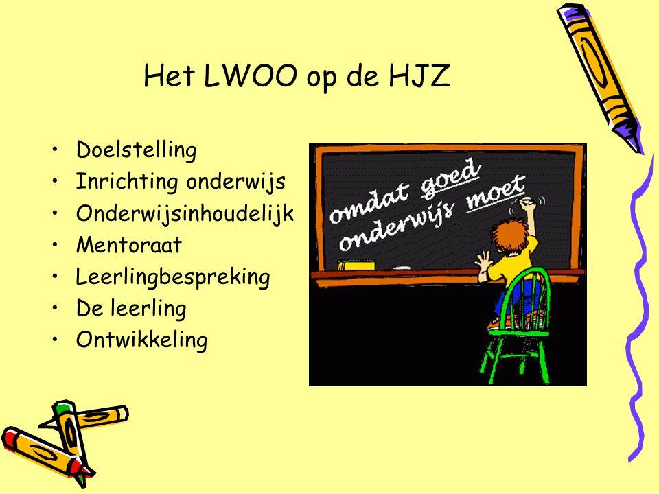 Het LWOO op de HJZ •Doelstelling •Inrichting onderwijs •Onderwijsinhoudelijk •Mentoraat •Leerlingbespreking •De leerling •Ontwikkeling