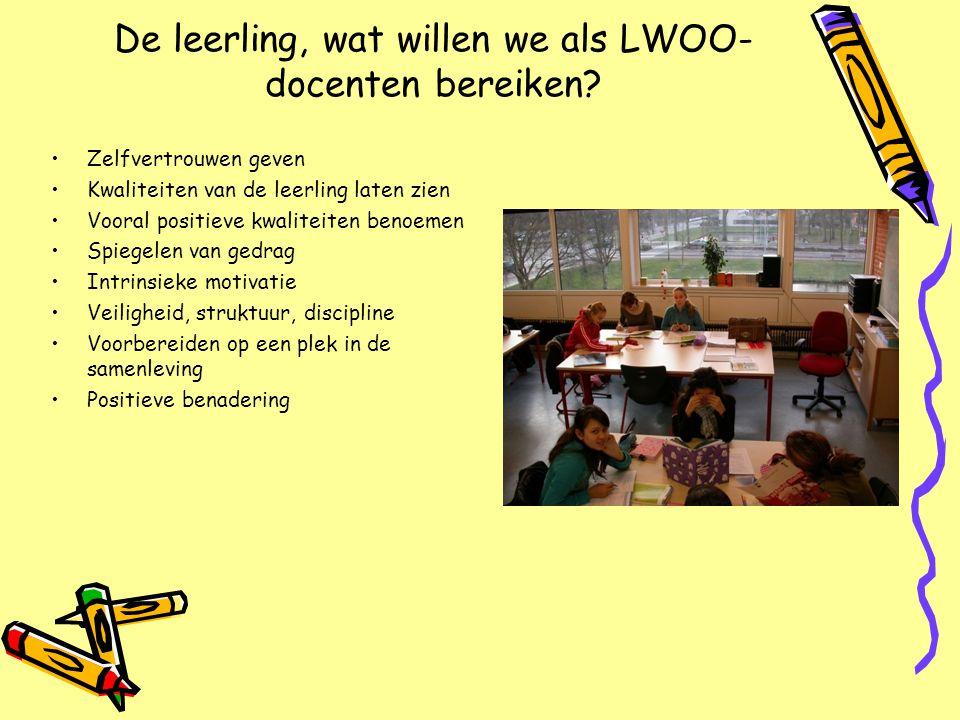 De leerling, wat willen we als LWOO- docenten bereiken? •Zelfvertrouwen geven •Kwaliteiten van de leerling laten zien •Vooral positieve kwaliteiten be