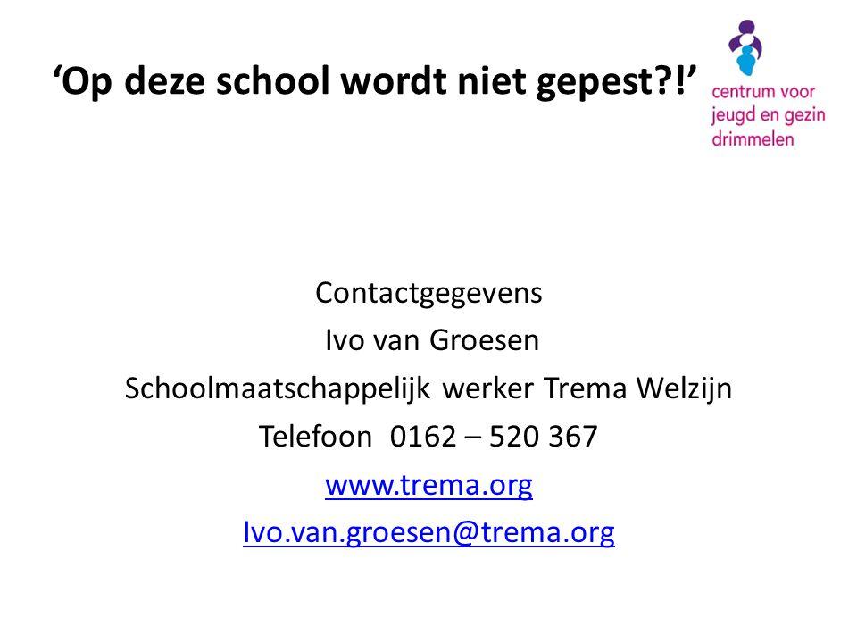 Contactgegevens Ivo van Groesen Schoolmaatschappelijk werker Trema Welzijn Telefoon 0162 – 520 367 www.trema.org Ivo.van.groesen@trema.org 'Op deze school wordt niet gepest?!'
