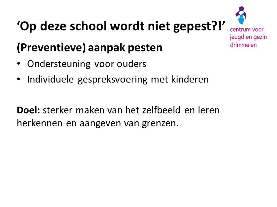 (Preventieve) aanpak pesten • Ondersteuning voor ouders • Individuele gespreksvoering met kinderen Doel: sterker maken van het zelfbeeld en leren herkennen en aangeven van grenzen.