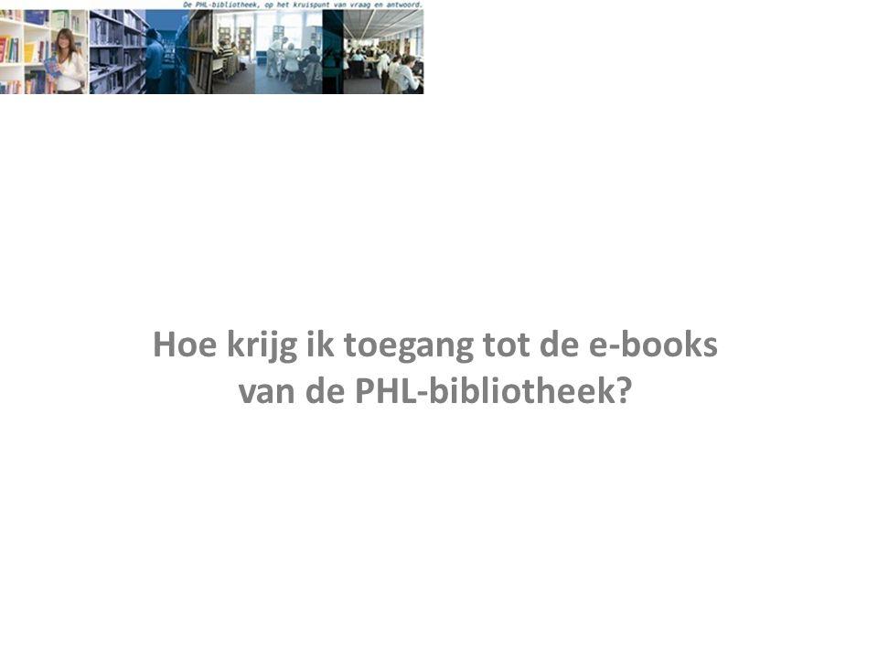 Hoe krijg ik toegang tot de e-books van de PHL-bibliotheek