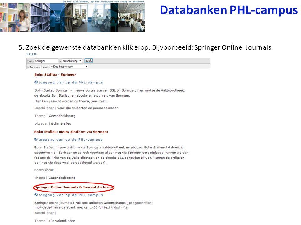 6. Gebruik je gewenste databank. Bijvoorbeeld: Springer Online Journals. Databanken PHL-campus
