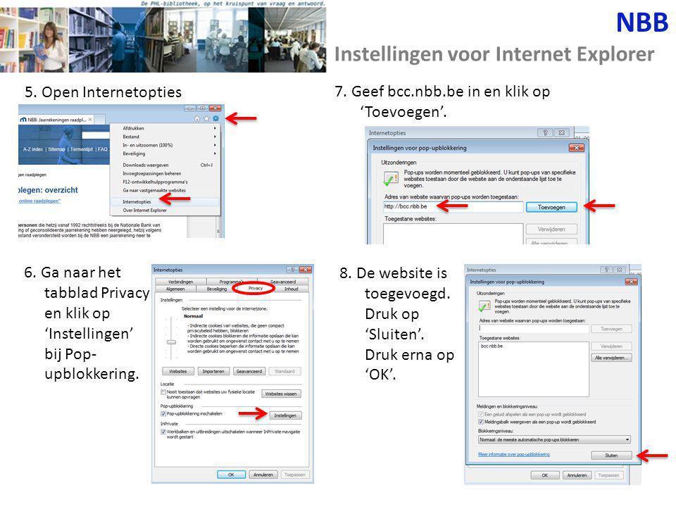 5. Open Internetopties NBB Instellingen voor Internet Explorer 6. Ga naar het tabblad Privacy en klik op 'Instellingen' bij Pop- upblokkering. 7. Geef