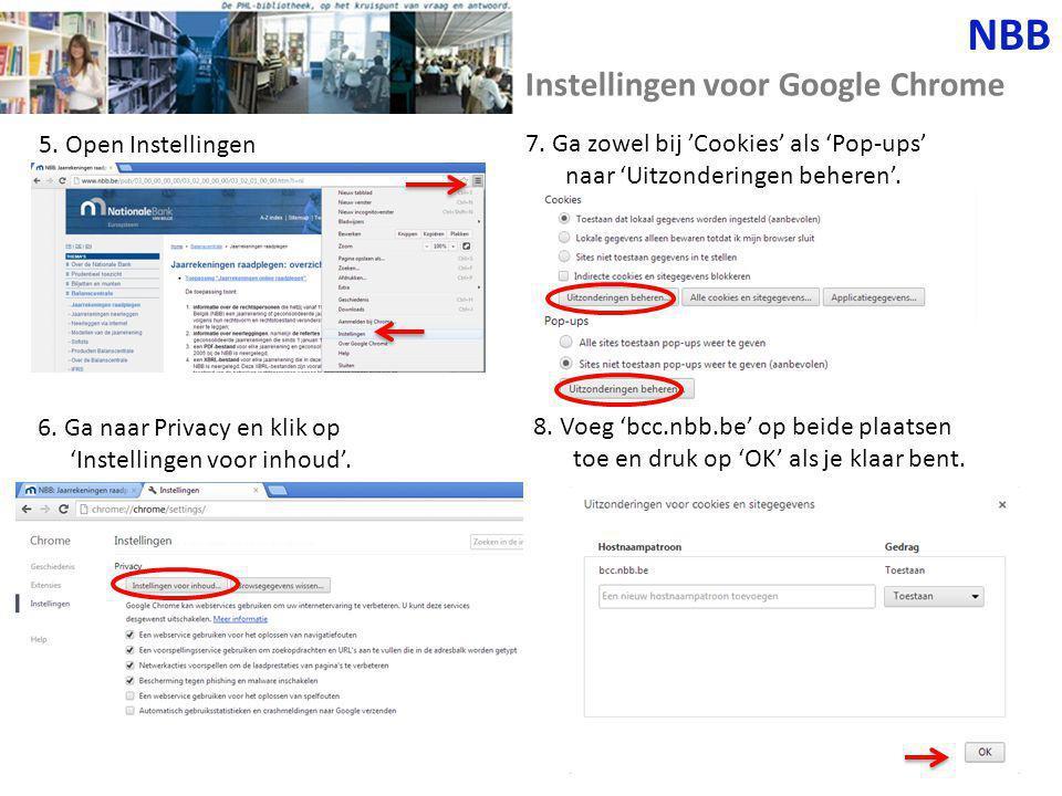 5. Open Instellingen NBB Instellingen voor Google Chrome 6. Ga naar Privacy en klik op 'Instellingen voor inhoud'. 7. Ga zowel bij 'Cookies' als 'Pop-