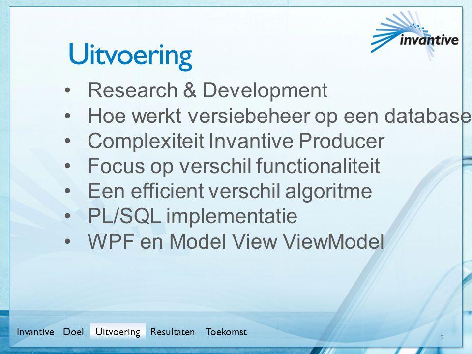Uitvoering •Research & Development •Hoe werkt versiebeheer op een database •Complexiteit Invantive Producer •Focus op verschil functionaliteit •Een efficient verschil algoritme •PL/SQL implementatie •WPF en Model View ViewModel 7 InvantiveUitvoeringResultatenToekomstDoel