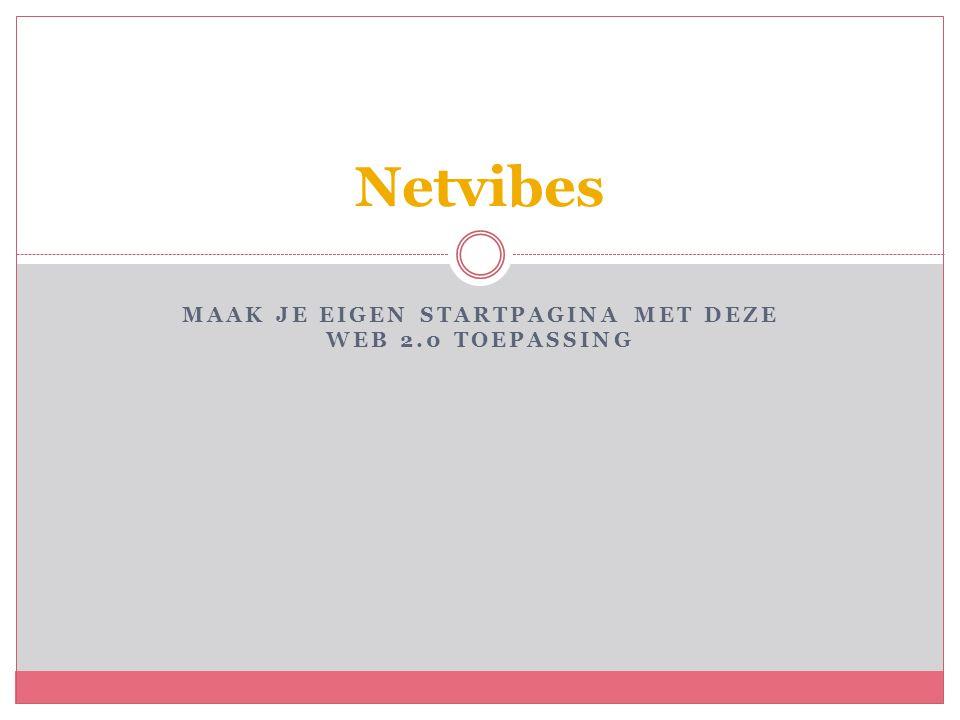 MAAK JE EIGEN STARTPAGINA MET DEZE WEB 2.0 TOEPASSING Netvibes