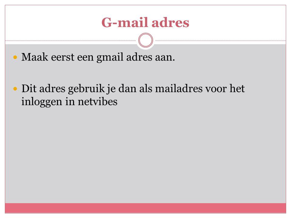 G-mail adres  Maak eerst een gmail adres aan.  Dit adres gebruik je dan als mailadres voor het inloggen in netvibes