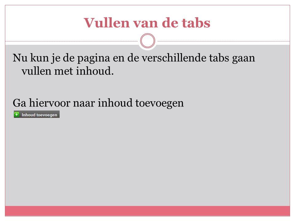 Vullen van de tabs Nu kun je de pagina en de verschillende tabs gaan vullen met inhoud. Ga hiervoor naar inhoud toevoegen