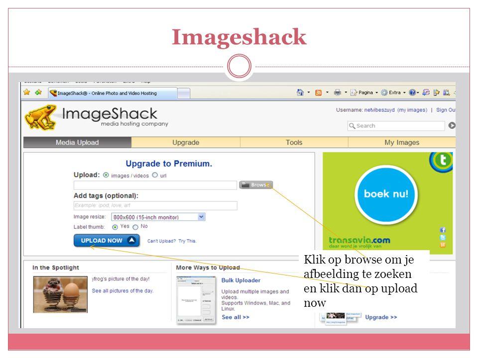 Imageshack Klik op browse om je afbeelding te zoeken en klik dan op upload now