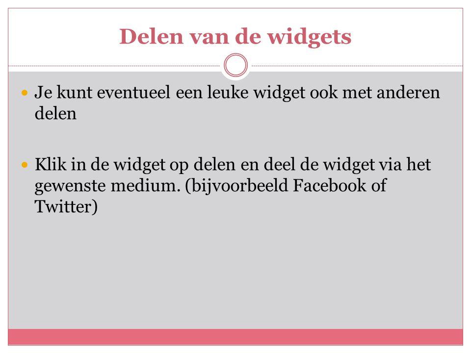 Delen van de widgets  Je kunt eventueel een leuke widget ook met anderen delen  Klik in de widget op delen en deel de widget via het gewenste medium.