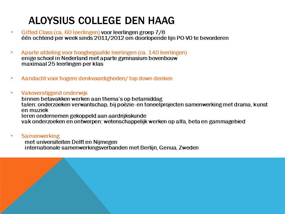 ALOYSIUS COLLEGE DEN HAAG • Gifted Class (ca. 60 leerlingen) voor leerlingen groep 7/8 één ochtend per week sinds 2011/2012 om doorlopende lijn PO-VO