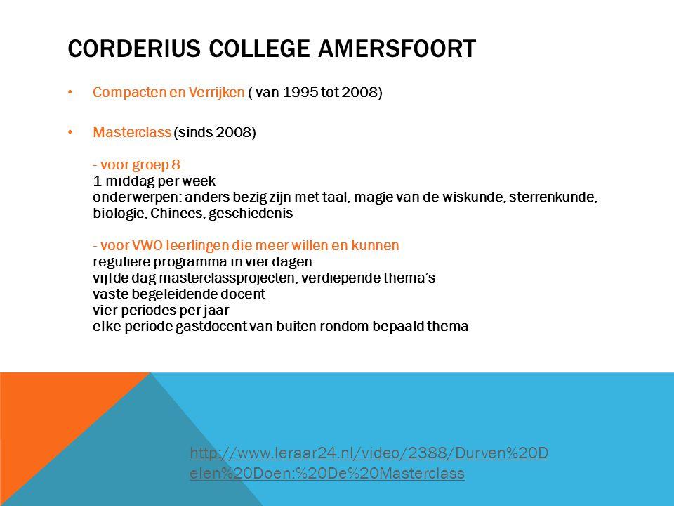 CORDERIUS COLLEGE AMERSFOORT • Compacten en Verrijken ( van 1995 tot 2008) • Masterclass (sinds 2008) - voor groep 8: 1 middag per week onderwerpen: a