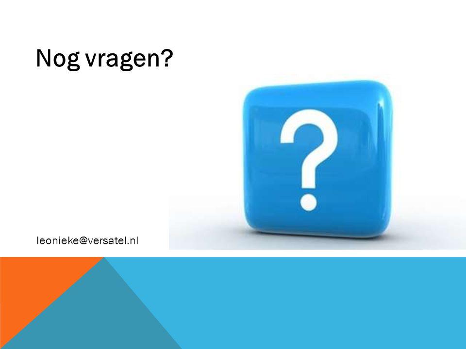 Nog vragen? leonieke@versatel.nl