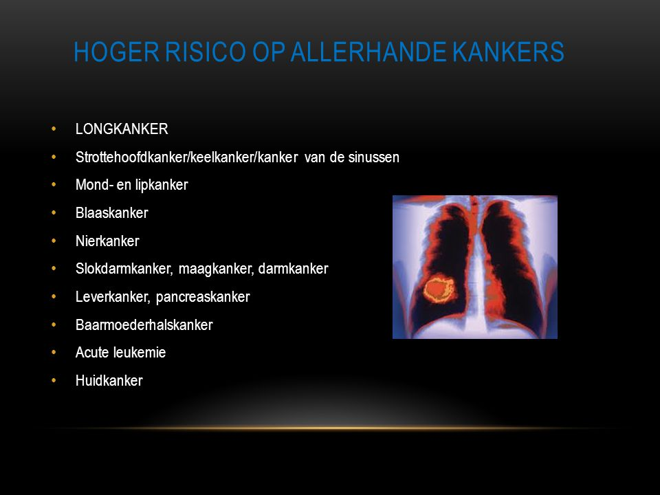 HOGER RISICO OP ALLERHANDE KANKERS • LONGKANKER • Strottehoofdkanker/keelkanker/kanker van de sinussen • Mond- en lipkanker • Blaaskanker • Nierkanker
