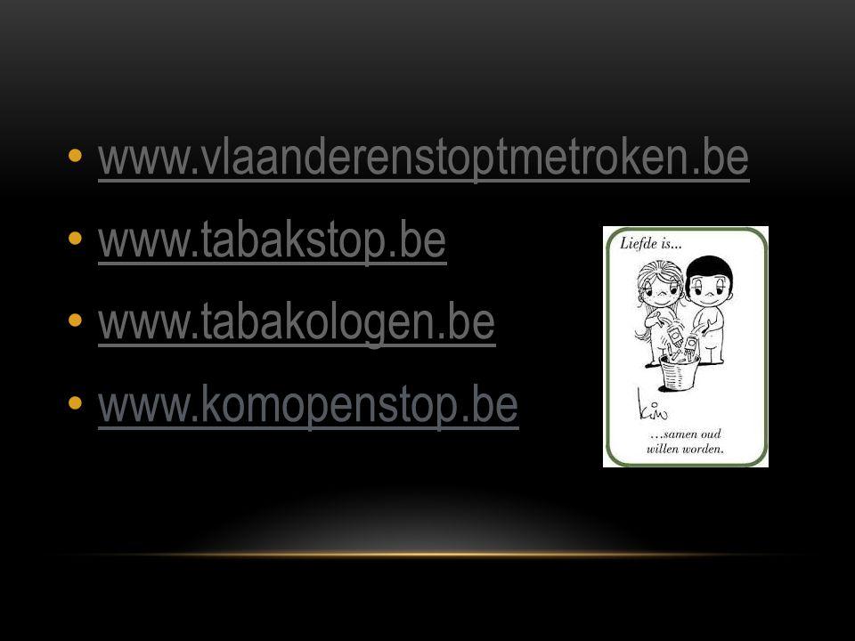 • www.vlaanderenstoptmetroken.be www.vlaanderenstoptmetroken.be • www.tabakstop.be www.tabakstop.be • www.tabakologen.be www.tabakologen.be • www.komo