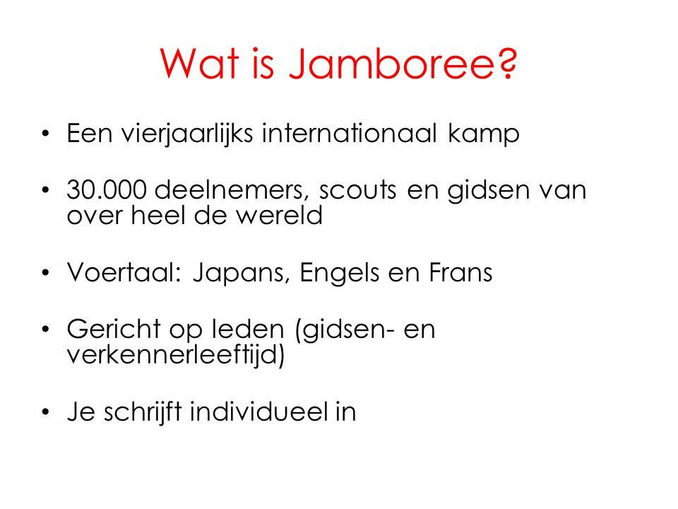 Wat is Jamboree? • Een vierjaarlijks internationaal kamp • 30.000 deelnemers, scouts en gidsen van over heel de wereld • Voertaal: Japans, Engels en F