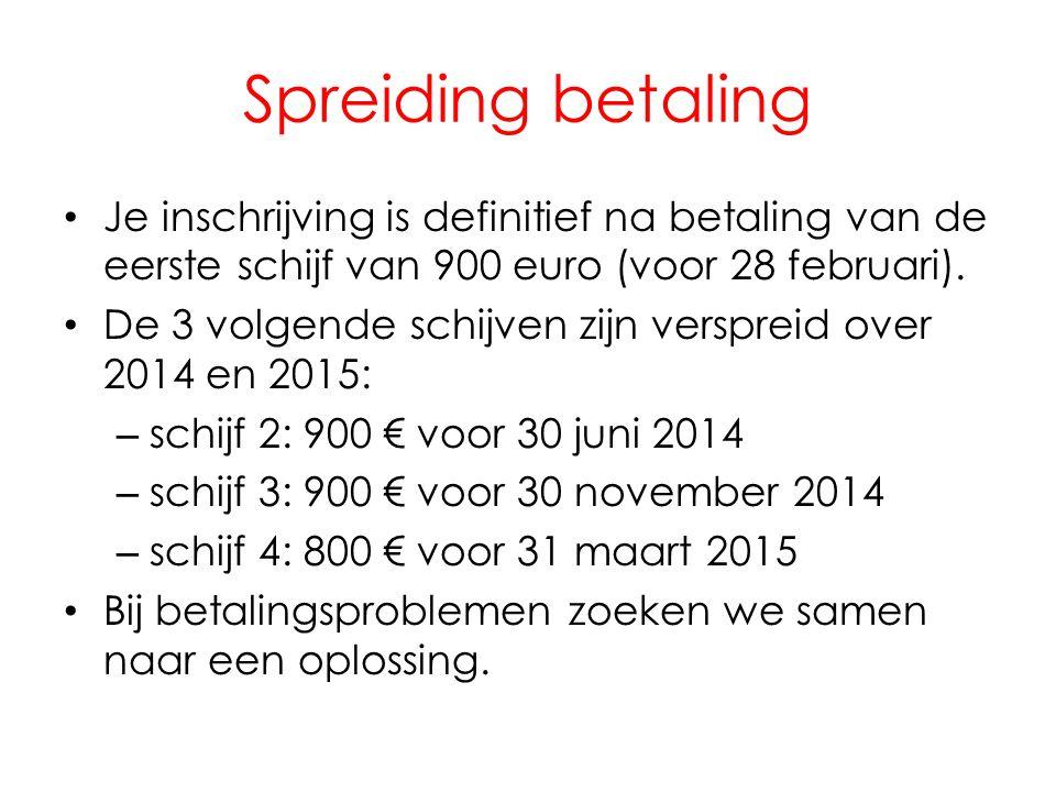 Spreiding betaling • Je inschrijving is definitief na betaling van de eerste schijf van 900 euro (voor 28 februari). • De 3 volgende schijven zijn ver