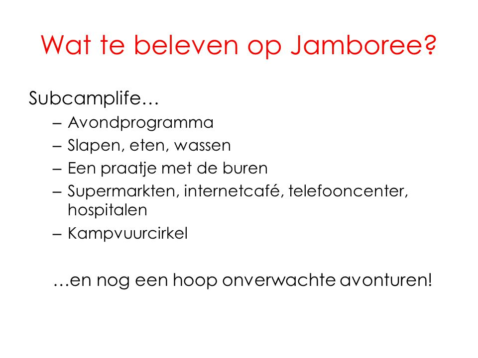 Wat te beleven op Jamboree? Subcamplife… – Avondprogramma – Slapen, eten, wassen – Een praatje met de buren – Supermarkten, internetcafé, telefooncent