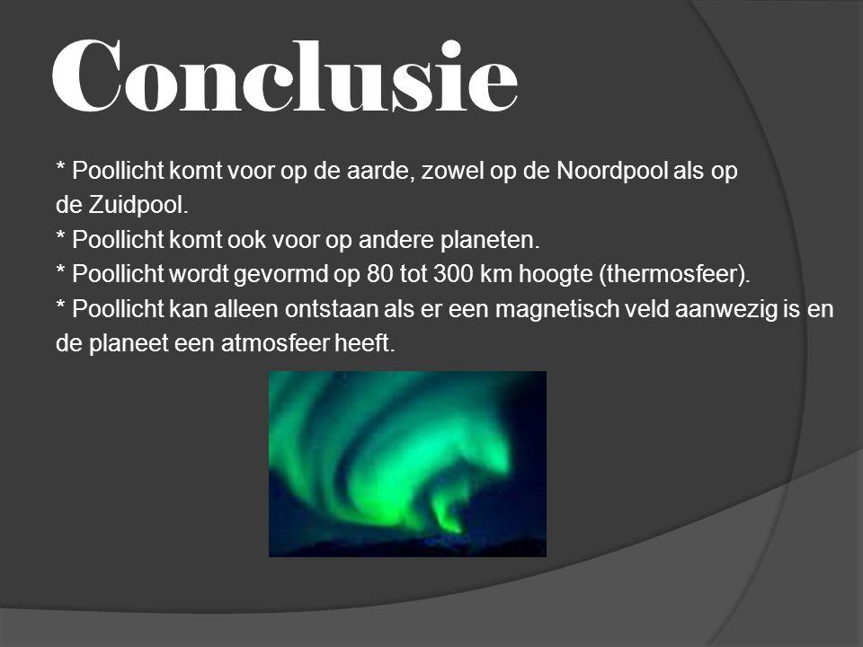 Conclusie * Poollicht komt voor op de aarde, zowel op de Noordpool als op de Zuidpool. * Poollicht komt ook voor op andere planeten. * Poollicht wordt