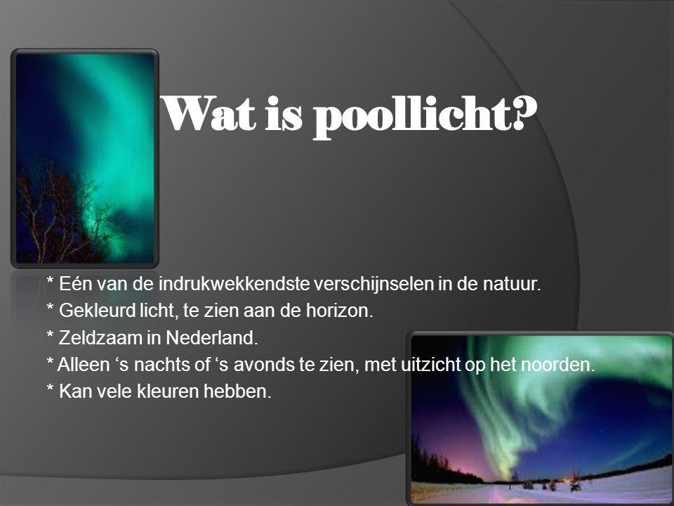 * Eén van de indrukwekkendste verschijnselen in de natuur. * Gekleurd licht, te zien aan de horizon. * Zeldzaam in Nederland. * Alleen 's nachts of 's