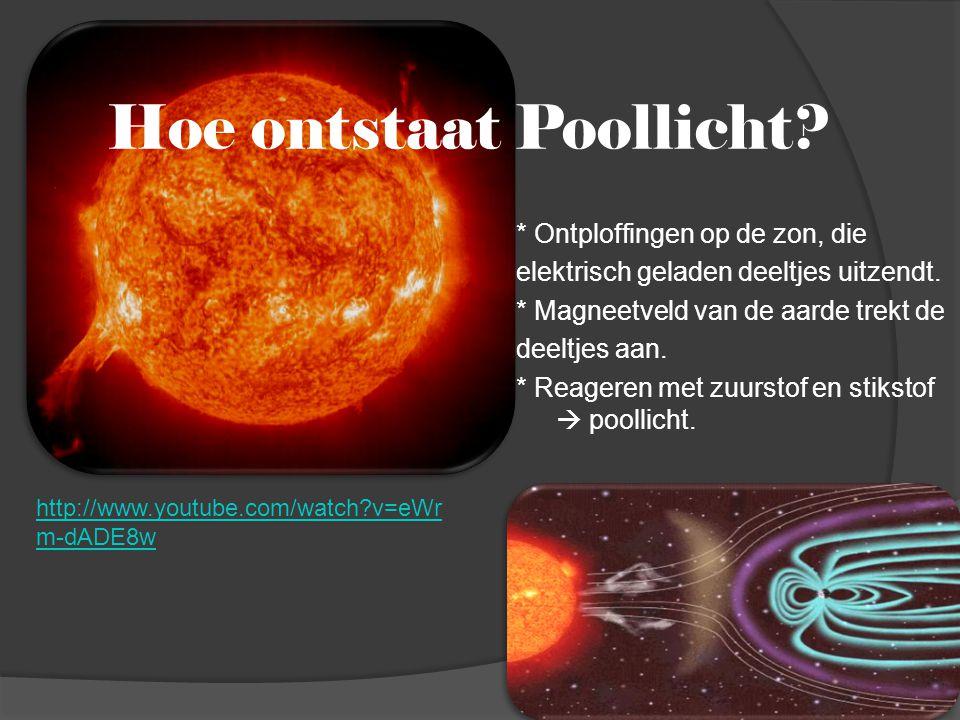 Hoe ontstaat Poollicht? * Ontploffingen op de zon, die elektrisch geladen deeltjes uitzendt. * Magneetveld van de aarde trekt de deeltjes aan. * Reage