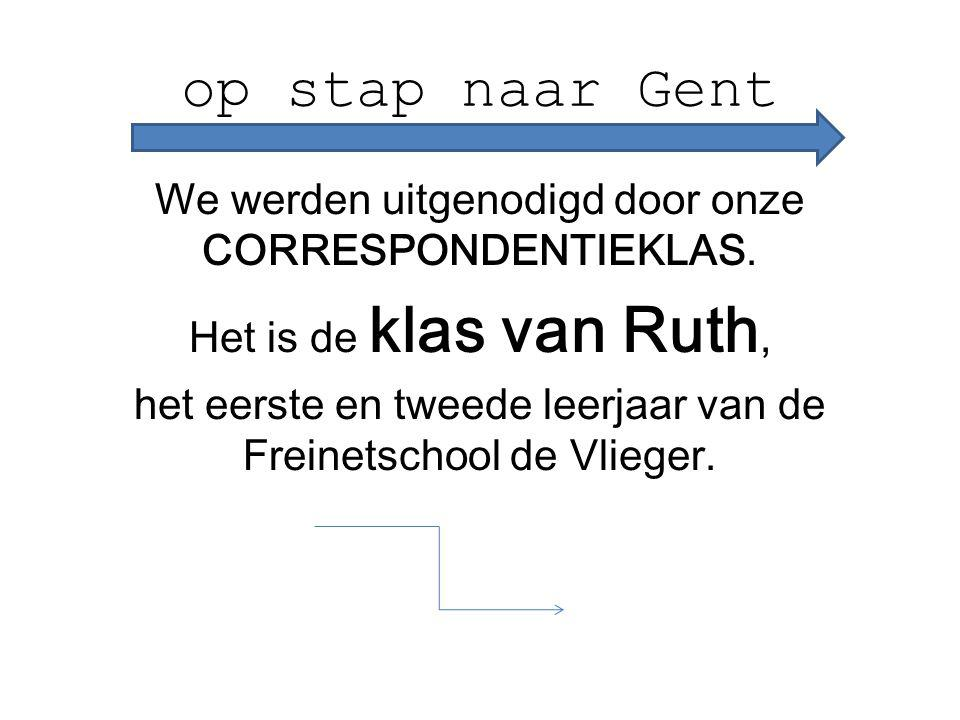 op stap naar Gent We werden uitgenodigd door onze CORRESPONDENTIEKLAS. Het is de klas van Ruth, het eerste en tweede leerjaar van de Freinetschool de