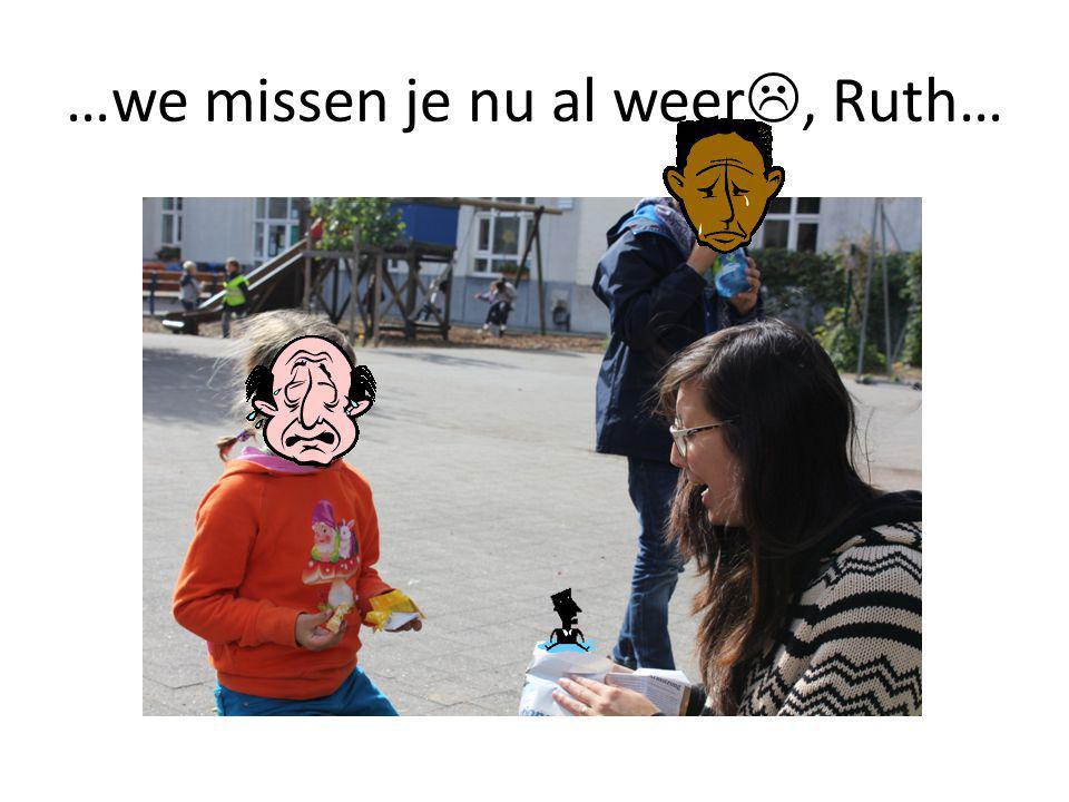 …we missen je nu al weer , Ruth…