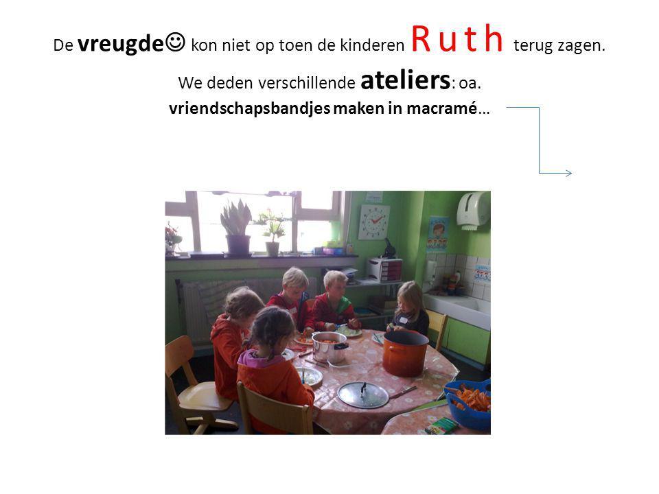 De vreugde  kon niet op toen de kinderen Ruth terug zagen. We deden verschillende ateliers : oa. vriendschapsbandjes maken in macramé…