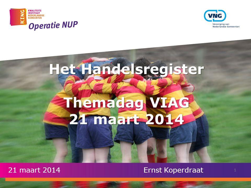 Het Handelsregister Themadag VIAG 21 maart 2014 21 maart 2014 Ernst Koperdraat 1