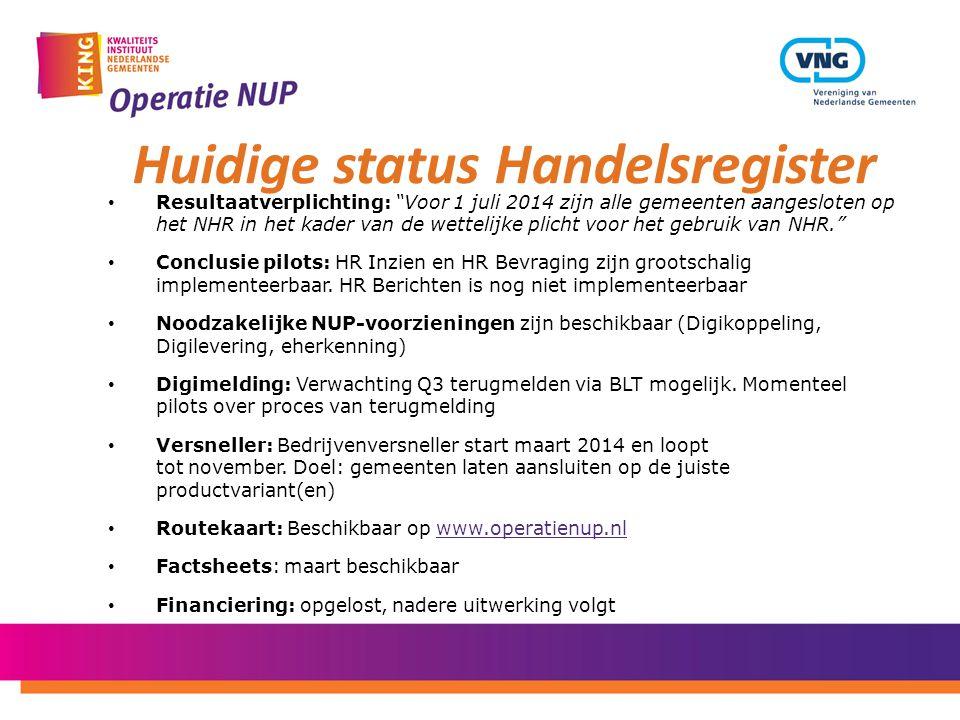 """• Resultaatverplichting: """"Voor 1 juli 2014 zijn alle gemeenten aangesloten op het NHR in het kader van de wettelijke plicht voor het gebruik van NHR."""""""