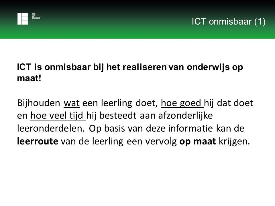 ICT is onmisbaar bij het realiseren van onderwijs op maat! Bijhouden wat een leerling doet, hoe goed hij dat doet en hoe veel tijd hij besteedt aan af