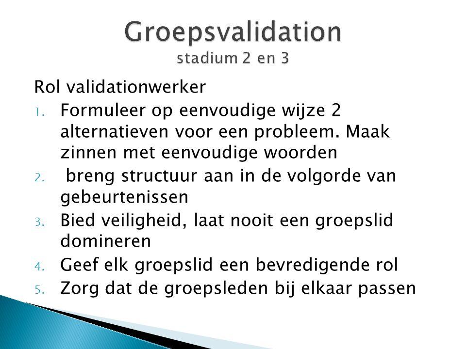 Rol validationwerker 1. Formuleer op eenvoudige wijze 2 alternatieven voor een probleem. Maak zinnen met eenvoudige woorden 2. breng structuur aan in