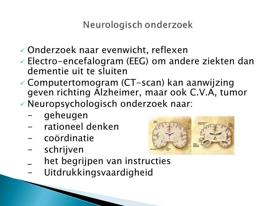  Onderzoek naar evenwicht, reflexen  Electro-encefalogram (EEG) om andere ziekten dan dementie uit te sluiten  Computertomogram (CT-scan) kan aanwi