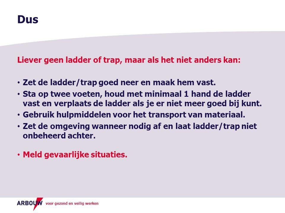 voor gezond en veilig werken Liever geen ladder of trap, maar als het niet anders kan: • Zet de ladder/trap goed neer en maak hem vast. • Sta op twee