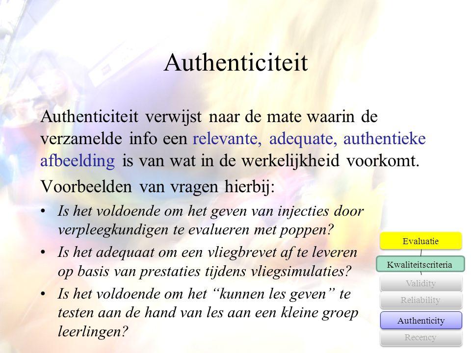 Authenticiteit verwijst naar de mate waarin de verzamelde info een relevante, adequate, authentieke afbeelding is van wat in de werkelijkheid voorkomt