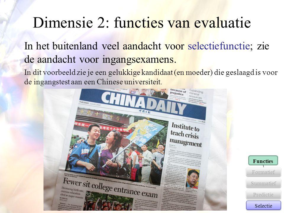 Dimensie 2: functies van evaluatie In het buitenland veel aandacht voor selectiefunctie; zie de aandacht voor ingangsexamens. In dit voorbeeld zie je