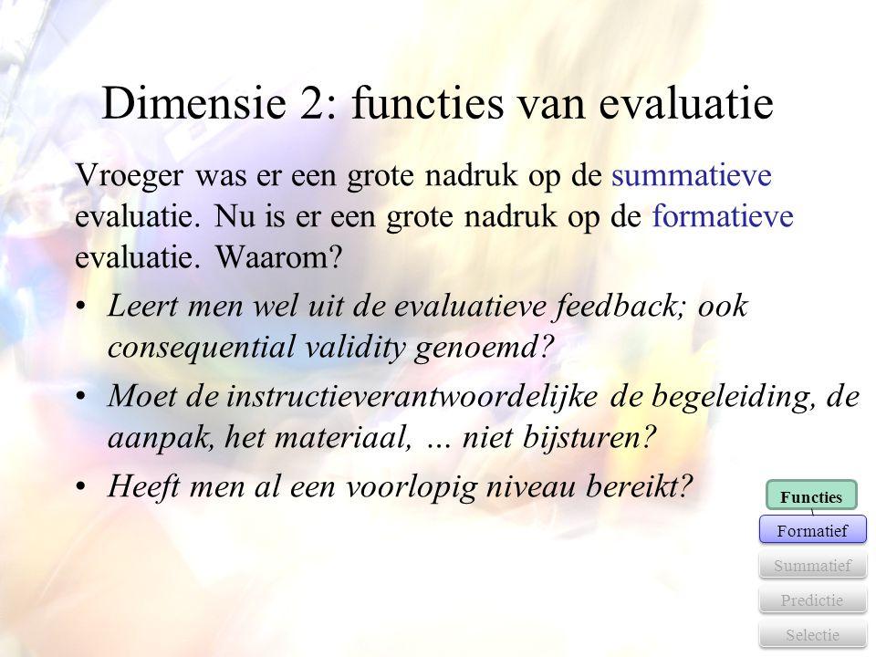 Dimensie 2: functies van evaluatie Vroeger was er een grote nadruk op de summatieve evaluatie. Nu is er een grote nadruk op de formatieve evaluatie. W