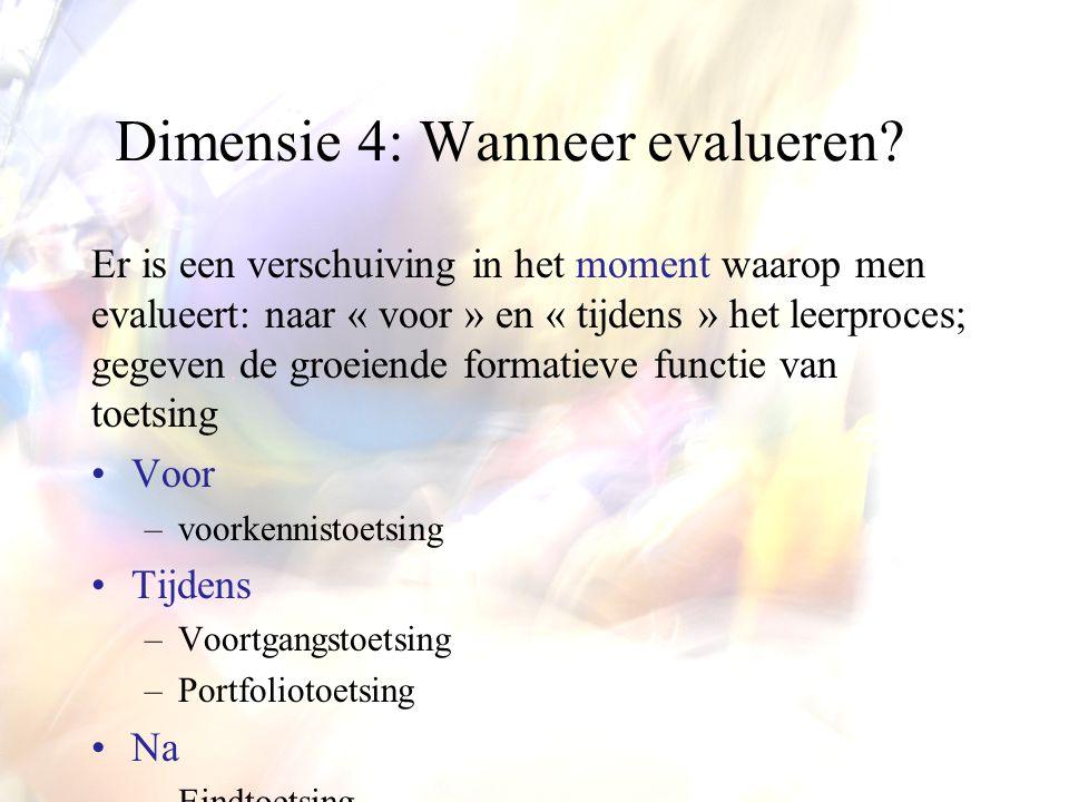 Dimensie 4: Wanneer evalueren? Er is een verschuiving in het moment waarop men evalueert: naar « voor » en « tijdens » het leerproces; gegeven de groe