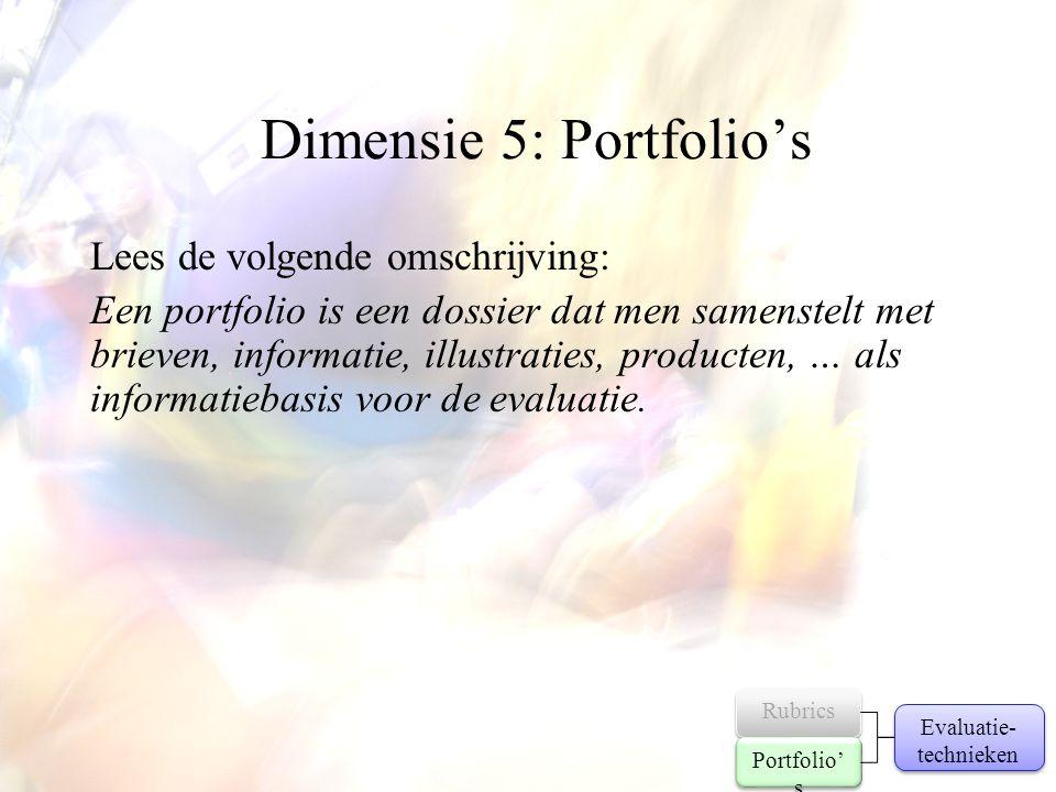 Dimensie 5: Portfolio's Lees de volgende omschrijving: Een portfolio is een dossier dat men samenstelt met brieven, informatie, illustraties, producte