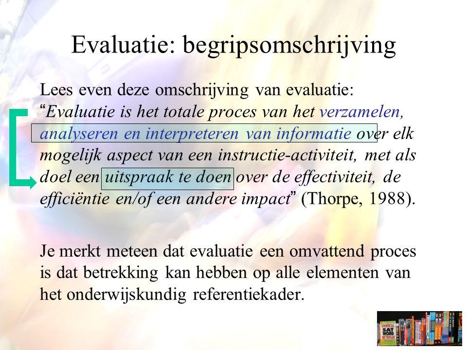 """Evaluatie: begripsomschrijving Lees even deze omschrijving van evaluatie: """"Evaluatie is het totale proces van het verzamelen, analyseren en interprete"""